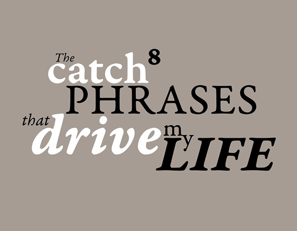 The 8 catch phrases that drive my life by StasDoDesign #StasDoDesign